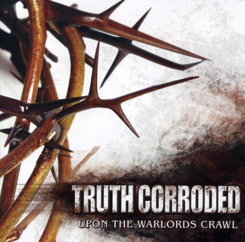 Upon the Warlords Crawl by Truth Corroded