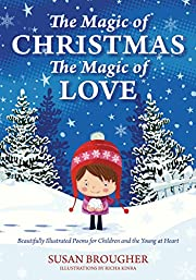The Magic of Christmas-The Magic of Love: Beautifully Illustrated Poems for Children and the Young at Heart