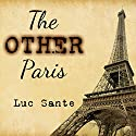 Other Paris Audiobook by Luc Sante Narrated by Luc Sante
