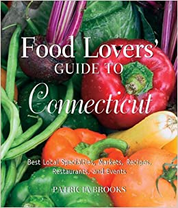 Food lovers guide to connecticut 3rd best local specialties food lovers guide to connecticut 3rd best local specialties markets recipes restaurants and events food lovers series patricia brooks forumfinder Choice Image