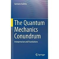 The Quantum Mechanics Conundrum: Interpretation and Foundations