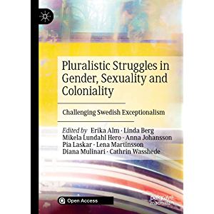 Pluralistic Struggles in Gender, Sexuality and Coloniality: Challenging Swedish Exceptionalism