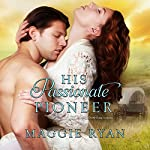 His Passionate Pioneer: Willamette Wives, Book 1 | Maggie Ryan