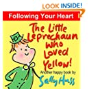The Little Leprechaun Who Loved Yellow! (Children's Books Series About Following Your Heart (Happy Children's Series Book 2)