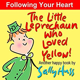 The Little Leprechaun Who Loved Yellow! (Absolutely Delightful Bedtime Story/Picture Book About Following Your Heart) by [Huss, Sally]