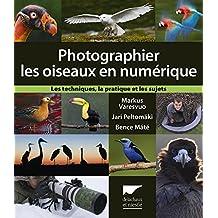 Photographier les oiseaux en numérique: Techniques, la pratique et les sujets (Les)