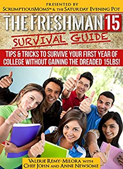 The Freshman 15 Survival Guide: Tips & Tricks to Survive Your First Year In College Without Gaining the Dreaded 15 lbs.! by [Remy-Milora, Valerie, Newsome, Anne]