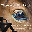 There Must Be Horses Audiobook by Diana Kimpton Narrated by Becky King