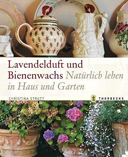 Lavendelduft und Bienenwachs: Natürlich leben in Haus und Garten