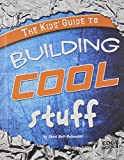 The Kids' Guide to Building Cool Stuff, Sheri Bell-Rehwoldt, 1429622768