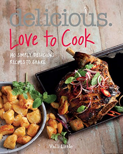 Delicious. Love to Cook: 140 Irresistible Recipes to Revitalise Your Cooking by Valli Little (Illustrated, 28 Aug 2014) Paperback