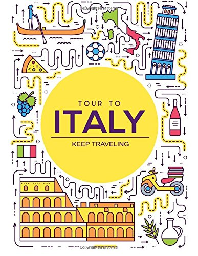 Tour To ITALY Keep Traveling: Travel Notebook, Traveller's Gift Idea (Travel Writing Journal) (Volume 15) (Journal Travelers Gift)