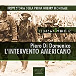 Breve storia della Prima Guerra Mondiale, Vol. 8 [Short History of WWI, Vol. 8]: L'intervento americano [The US Intervention] | Piero Di Domenico