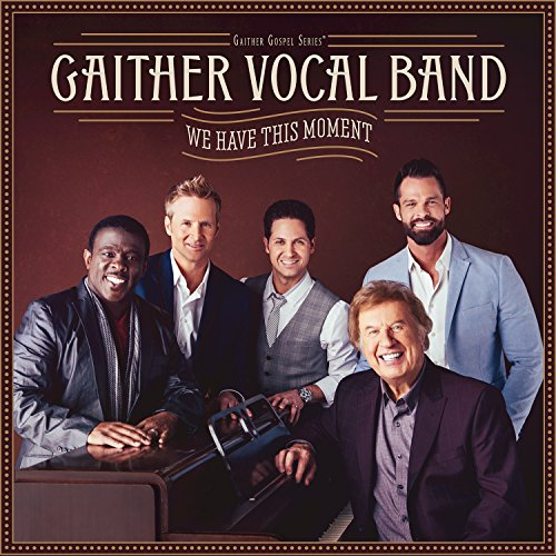 Gaither Vocal Band - We Have This Moment 2017