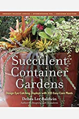 Succulent Container Gardens: Design Eye-Catching Displays with 350 Easy-Care Plants Kindle Edition