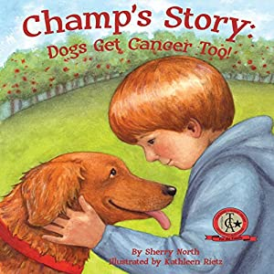 Champ's Story: Dogs Get Cancer Too! Audiobook