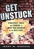 Get Unstuck: Strategies, Tools, and Courage to Move Your Business to the Next Level