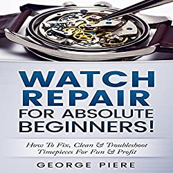 Watch Repair for Absolute Beginners!