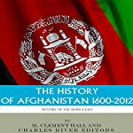 The History of Afghanistan, 1600-2012 | M. Clement Hall,Charles River Editors