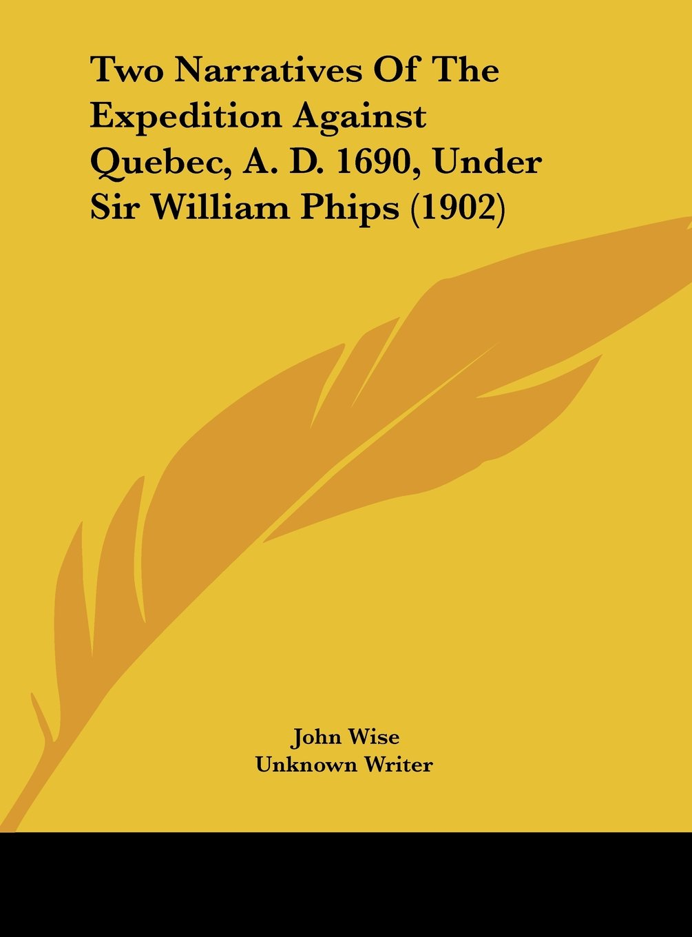 Download Two Narratives Of The Expedition Against Quebec, A. D. 1690, Under Sir William Phips (1902) PDF