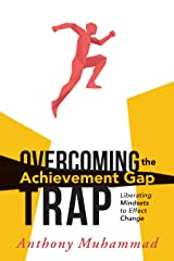 Overcoming the Achievement Gap Trap: Liberating Mindsets to Effective Change Kindle Edition