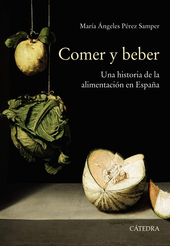 Comer y beber: Una historia de la alimentación en España Historia. Serie mayor: Amazon.es: Pérez Samper, María Ángeles: Libros