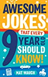 Awesome Jokes That Every 9 Year Old Should Know!: Hundreds of rib ticklers, tongue twisters and side splitters (Awesome…