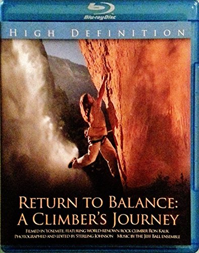 Return to Balance: A Climber's Journey - Filmed in Yosemite Featuring World-renown Rock Climber Ron Kauk