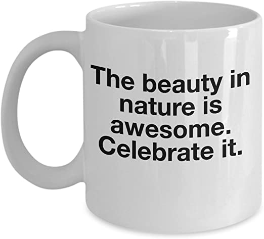 com inspirational quotes on mugs the beauty in nature is