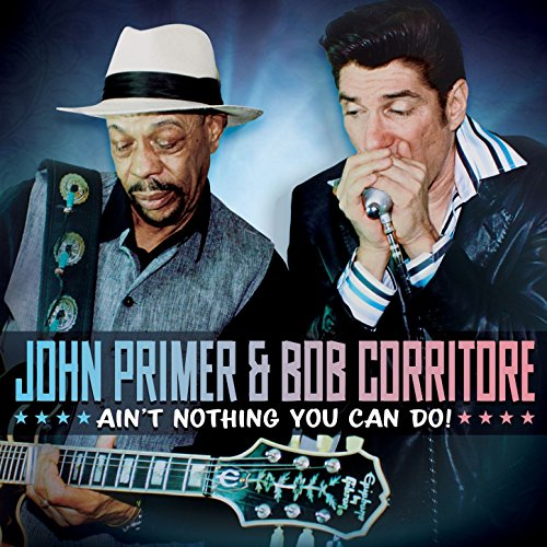 John Primer and Bob Corritore - Aint Nothing You Can Do - CD - FLAC - 2017 - FORSAKEN Download