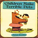 Children Make Terrible Pets | Peter Brown