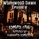 Wormwood Dawn, Episode V: An Apocalyptic Serial | Edward Crae