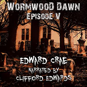 Wormwood Dawn, Episode V Audiobook