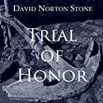 Trial of Honor: A Novel of a Court-Martial | David Norton Stone