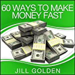 60 Ways to Make Money Fast | Jill Golden