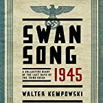 Swansong 1945: A Collective Diary of the Last Days of the Third Reich | Walter Kempowski,Shaun Whiteside (translator)