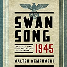 Swansong 1945: A Collective Diary of the Last Days of the Third Reich Audiobook by Walter Kempowski, Shaun Whiteside (translator) Narrated by Eric G. Dove, Christine Williams