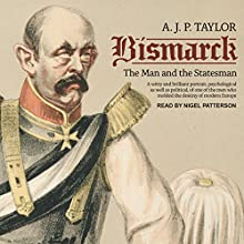 Bismarck: The Man and the Statesman Audiobook by A.J.P. Taylor Narrated by Nigel Patterson