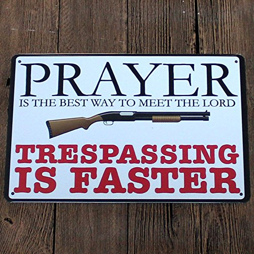 Prayer Is The Best Way To Meet The Lord Trespassing Is Faster Vintage Metal Tin Sign 12