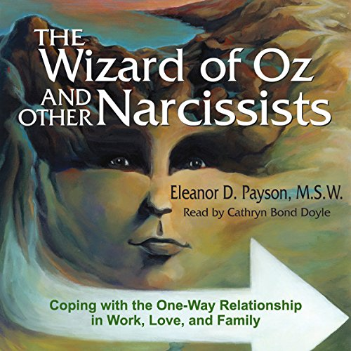 The Wizard of Oz and Other Narcissists: Coping with the One-Way Relationship in Work, Love, and Family cover