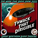 Thwack That Dirigible: Or, Do You Want Fries with That?: The Great Northern Audio Theatre | Brian Price,Jerry Stearns