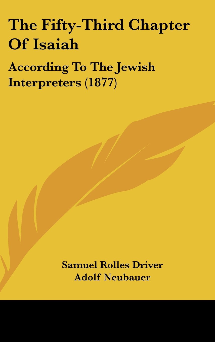 The Fifty-Third Chapter Of Isaiah: According To The Jewish Interpreters (1877) ebook