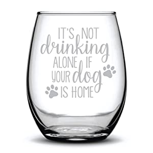 It's not Drinking Alone if your Dog is Home Funny Gift Laser Etched Wine Glass Cursive - 15 oz