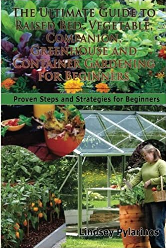 The Ultimate Guide To Raised Bed Ve able panion Greenhouse And Container Gardening For Beginners Proven Steps and Strategies for Beginners Lindsey