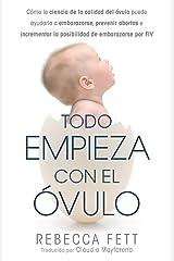 Todo Empieza con el Óvulo: Cómo la ciencia de la calidad del óvulo puede ayudarla a embarazarse, prevenir abortos e incrementar la posibilidad de embarazarse por FIV (Spanish Edition) Paperback