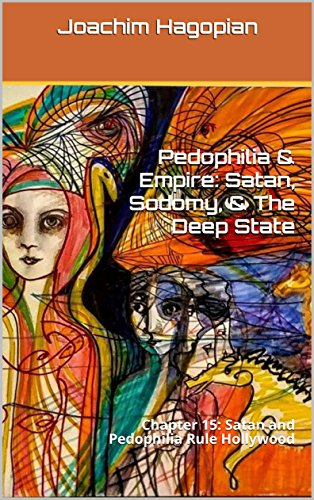 Pedophilia & Empire: Satan, Sodomy, & The Deep State: Chapter 15: Satan and Pedophilia Rule Hollywood