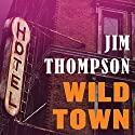 Wild Town Audiobook by Jim Thompson Narrated by Kevin T. Collins