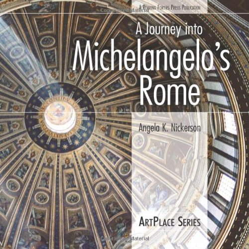 A Journey Into Michelangelo's Rome (ArtPlace) by Angela K Nickerson (2008-03-01)