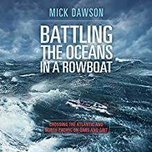 Battling the Ocean in a Rowboat: Two Men Cross 7,000 Miles of the North Pacific Audiobook by Mick Dawson Narrated by Mick Dawson