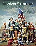 American Freemasons: Three Centuries of Building Communities by Mark A. Tabbert (2006-10-01)